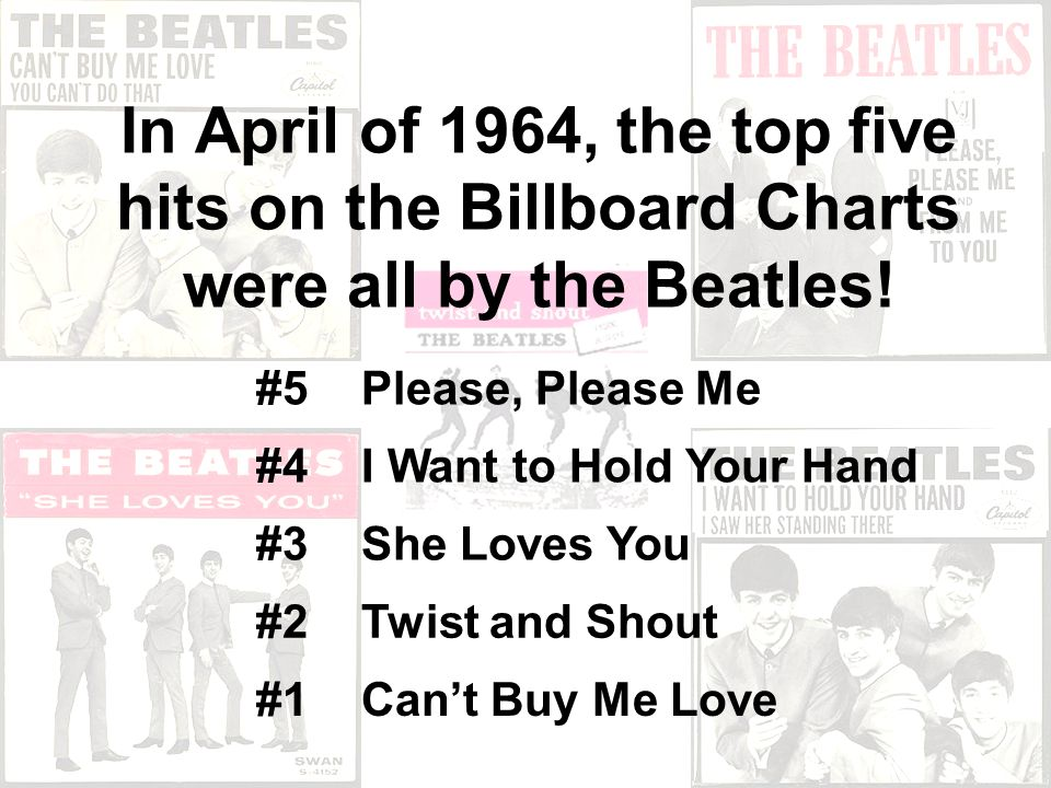 In April of 1964, the top five hits on the Billboard Charts were all by the Beatles.