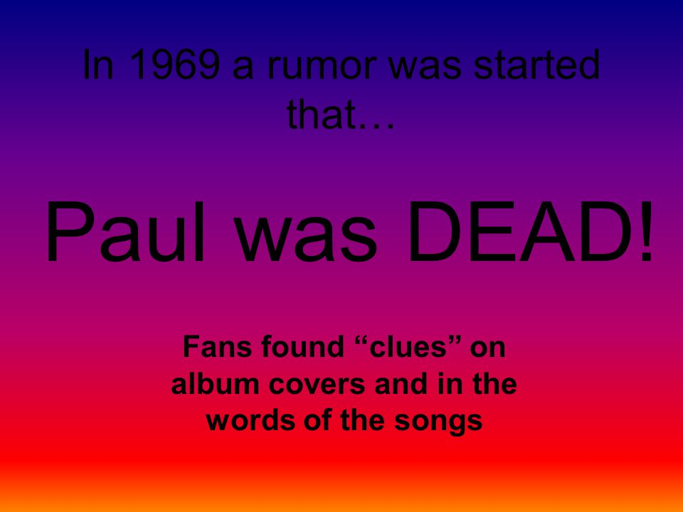 In 1969 a rumor was started that… Paul was DEAD.