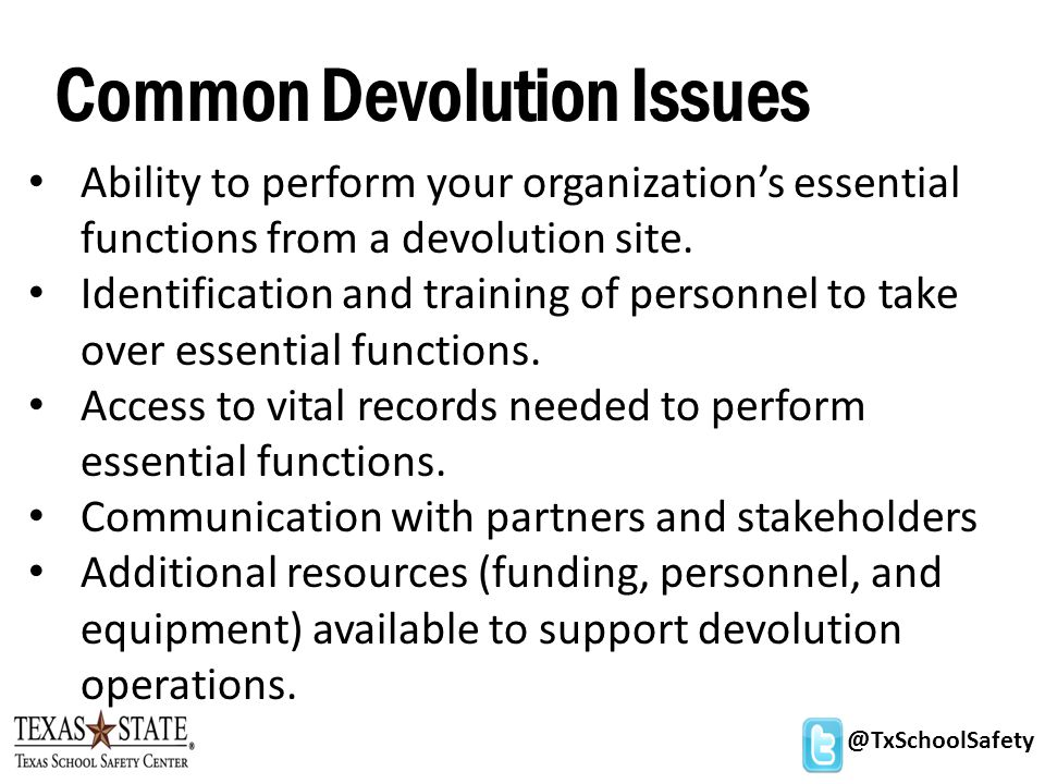 Common Devolution Issues Ability to perform your organization's essential functions from a devolution site.