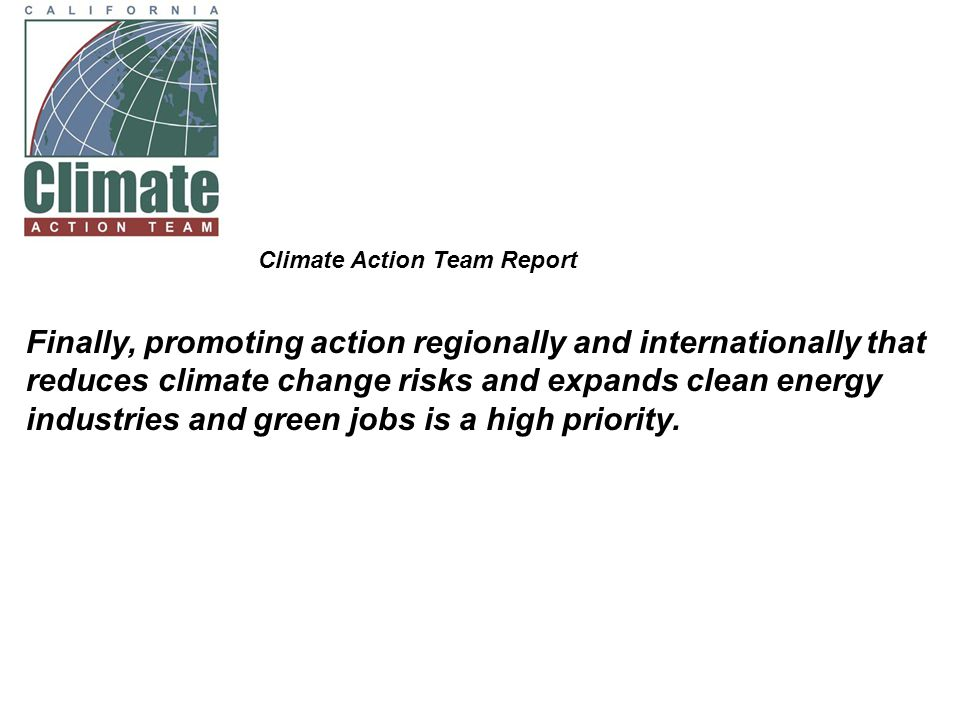 Finally, promoting action regionally and internationally that reduces climate change risks and expands clean energy industries and green jobs is a high priority.