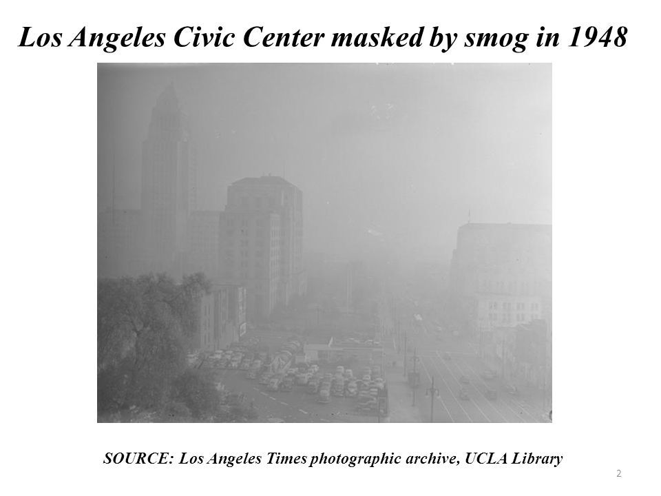 2 Los Angeles Civic Center masked by smog in 1948 SOURCE: Los Angeles Times photographic archive, UCLA Library