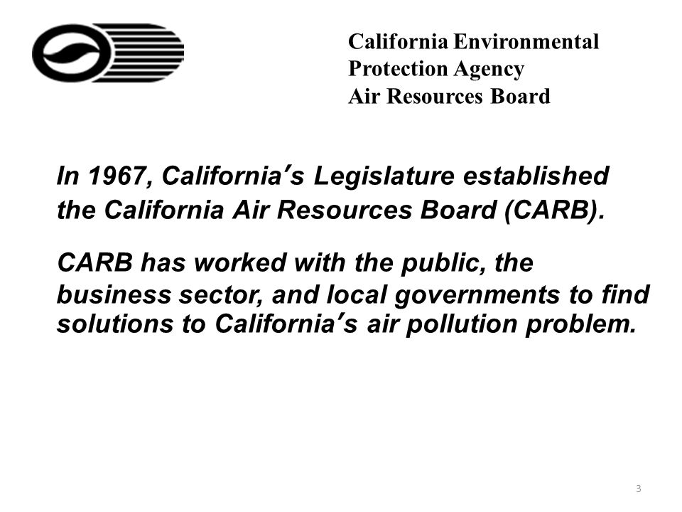 3 In 1967, California's Legislature established the California Air Resources Board (CARB).