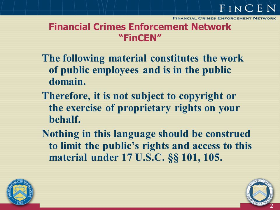2 Financial Crimes Enforcement Network FinCEN The following material constitutes the work of public employees and is in the public domain.