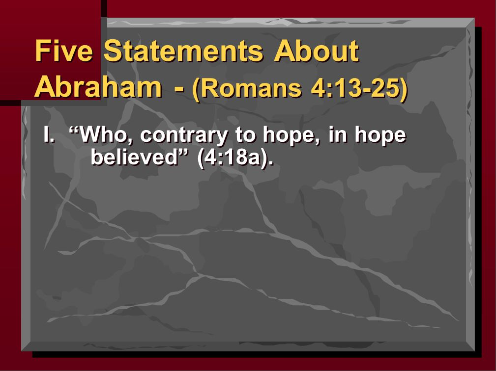 I. Who, contrary to hope, in hope believed (4:18a).