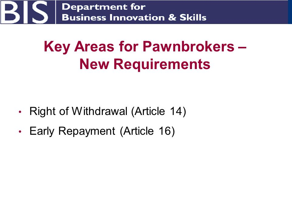 Key Areas for Pawnbrokers – New Requirements Right of Withdrawal (Article 14) Early Repayment (Article 16)