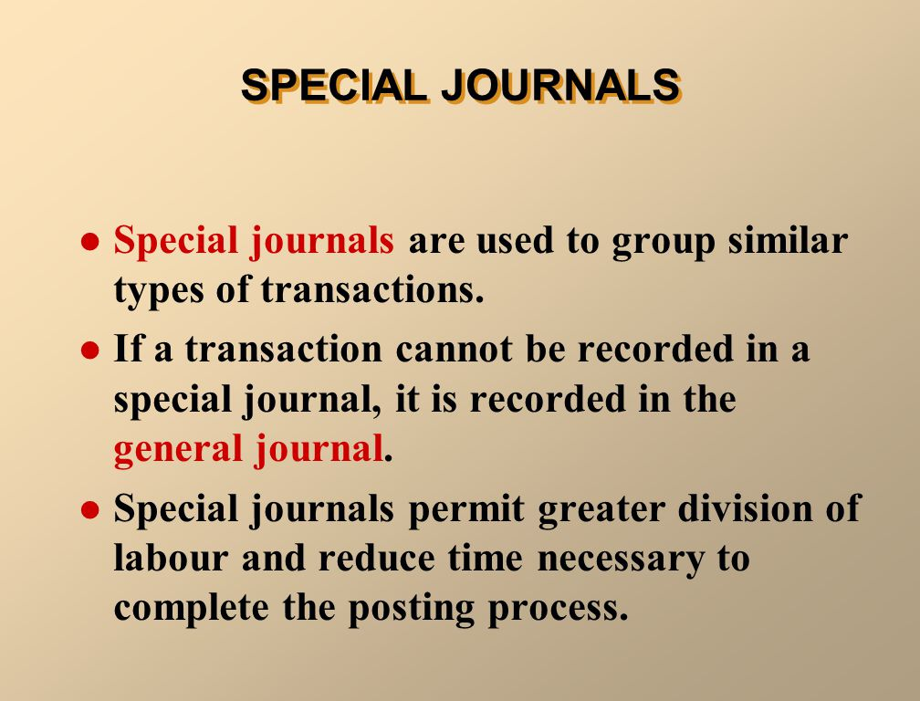 Special journals are used to group similar types of transactions.