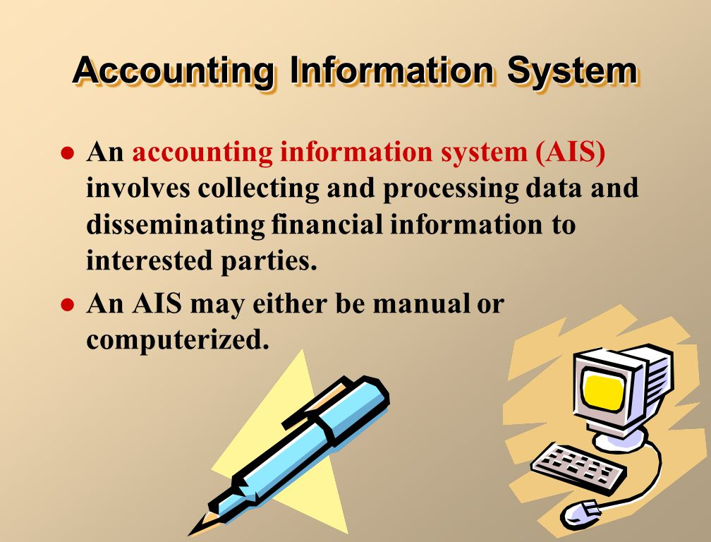 An accounting information system (AIS) involves collecting and processing data and disseminating financial information to interested parties.