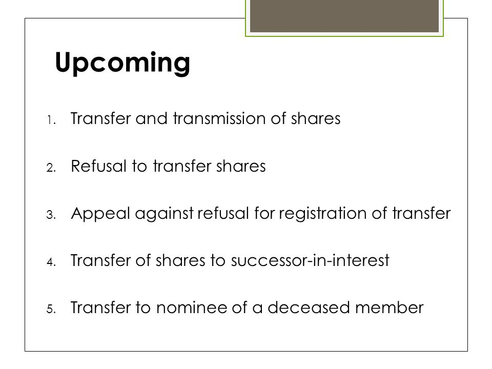 Upcoming 1. Transfer and transmission of shares 2.