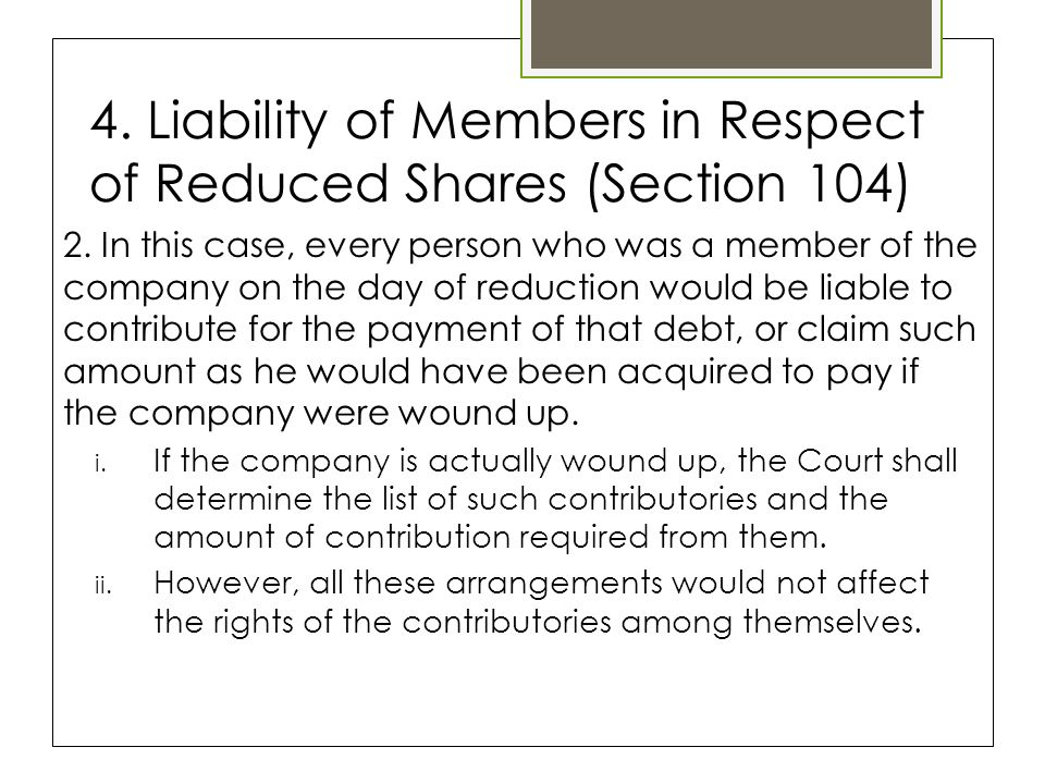 4. Liability of Members in Respect of Reduced Shares (Section 104) 2.