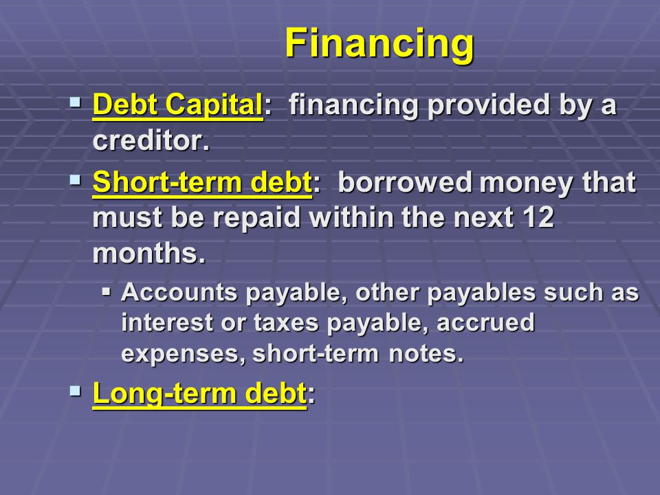 Financing  Debt Capital: financing provided by a creditor.