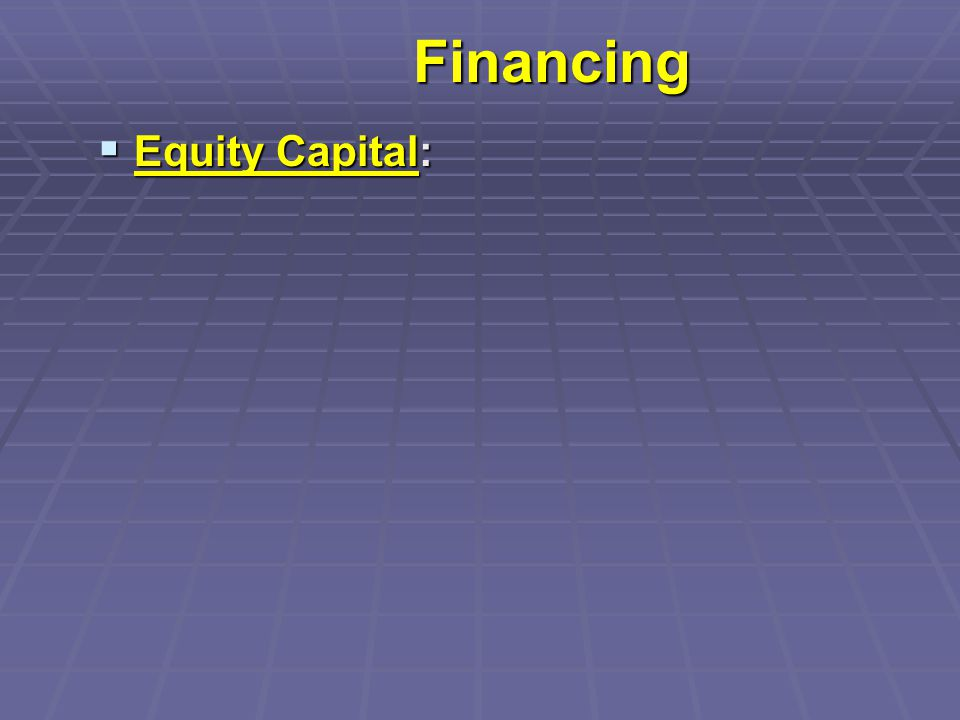 Financing  Equity Capital: