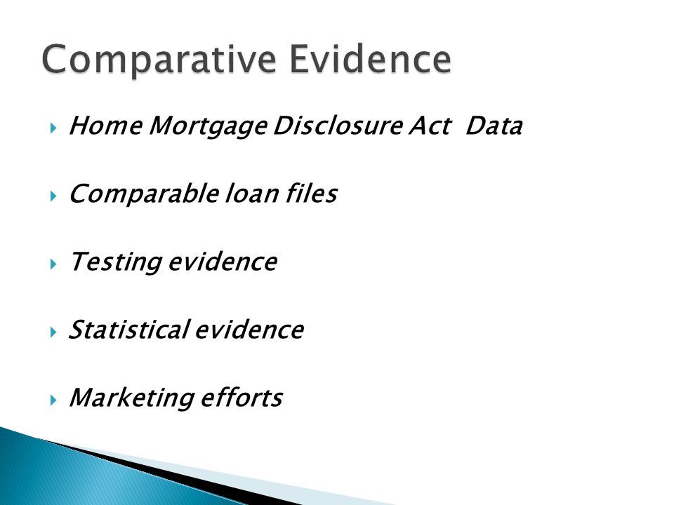  Home Mortgage Disclosure Act Data  Comparable loan files  Testing evidence  Statistical evidence  Marketing efforts