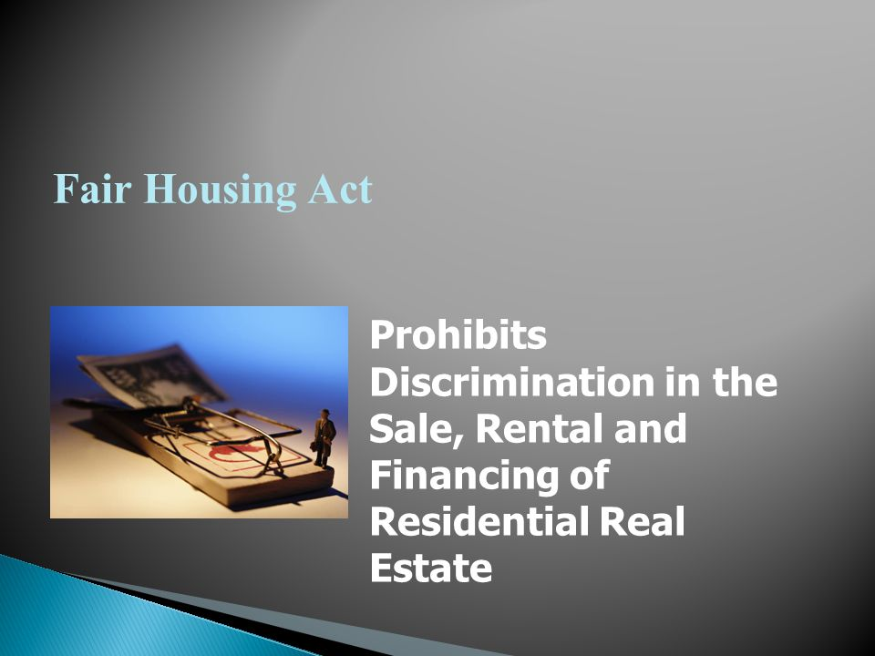 Fair Housing Act Prohibits Discrimination in the Sale, Rental and Financing of Residential Real Estate