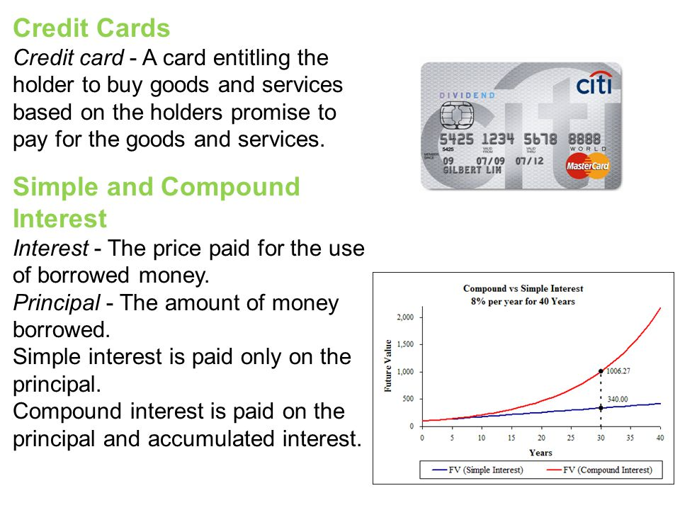 Credit Cards Credit card - A card entitling the holder to buy goods and services based on the holders promise to pay for the goods and services.