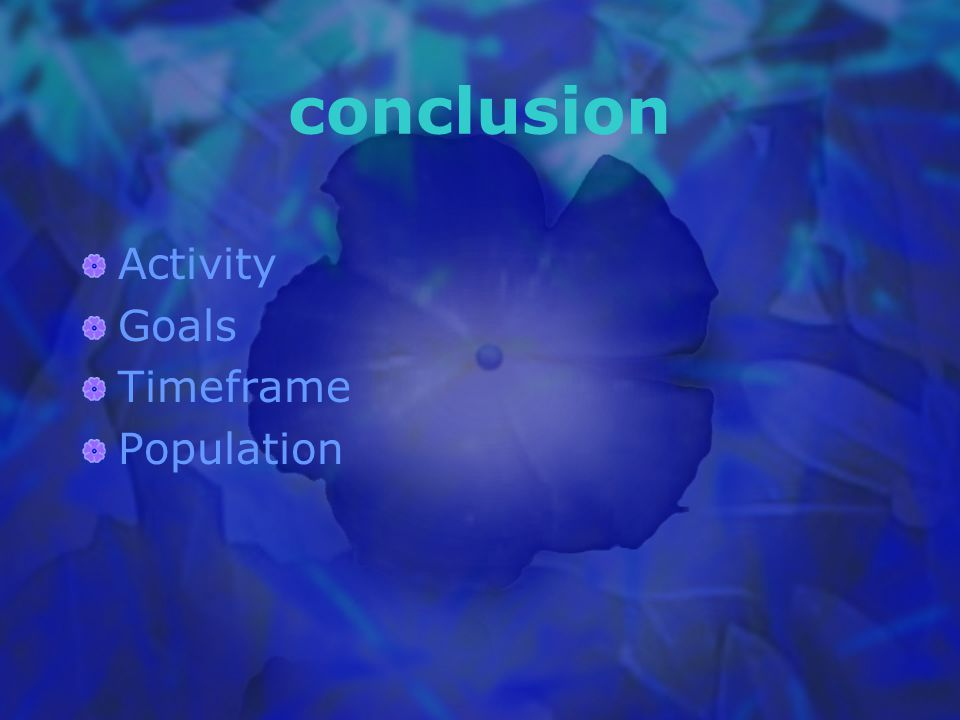 conclusion Activity Goals Timeframe Population