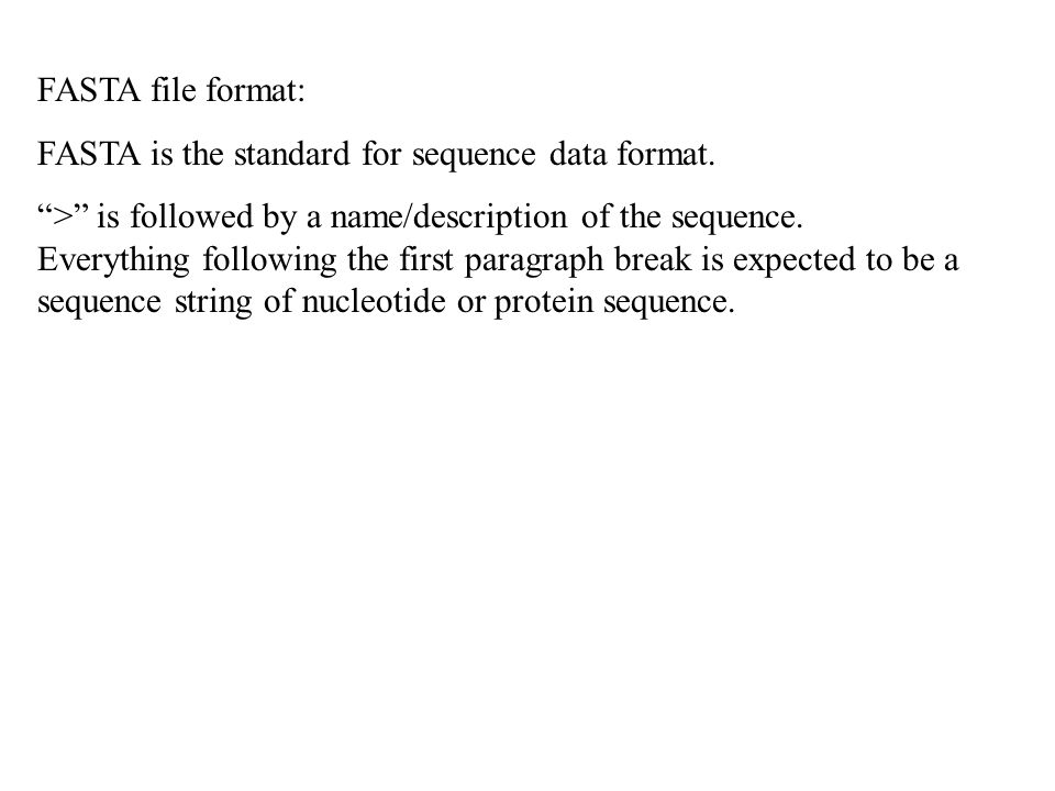 FASTA file format: FASTA is the standard for sequence data format.