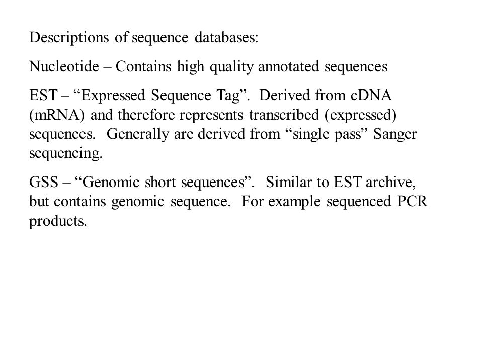 Descriptions of sequence databases: Nucleotide – Contains high quality annotated sequences EST – Expressed Sequence Tag .