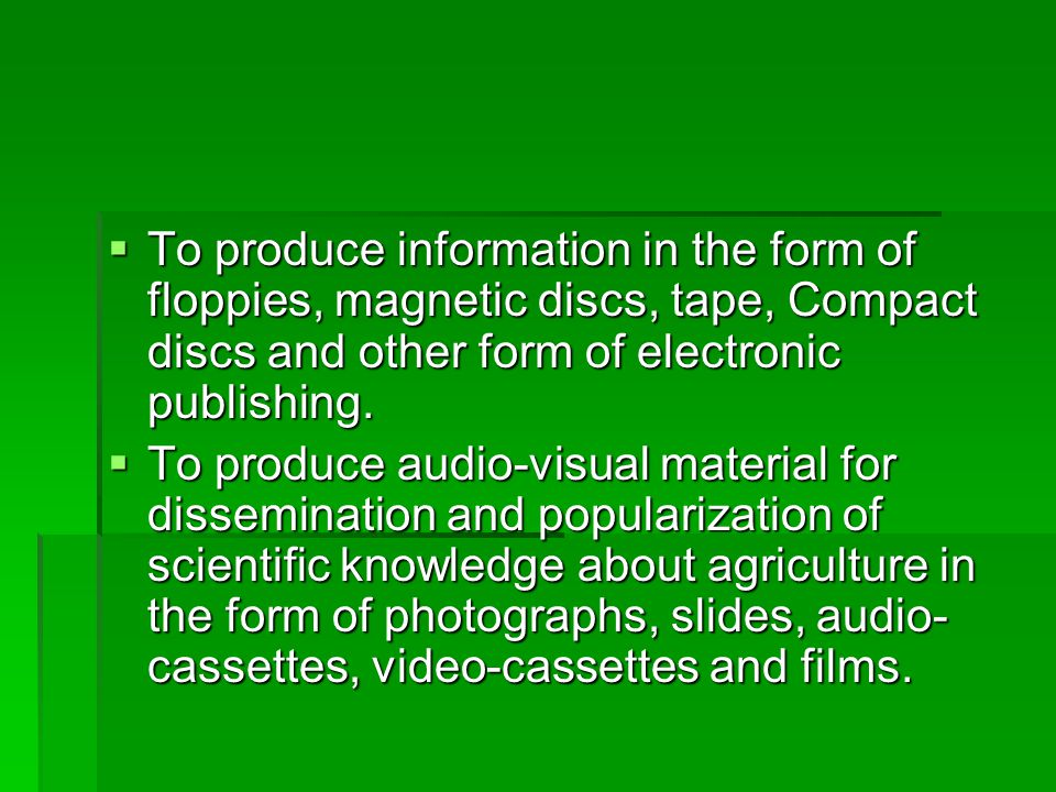  To produce information in the form of floppies, magnetic discs, tape, Compact discs and other form of electronic publishing.