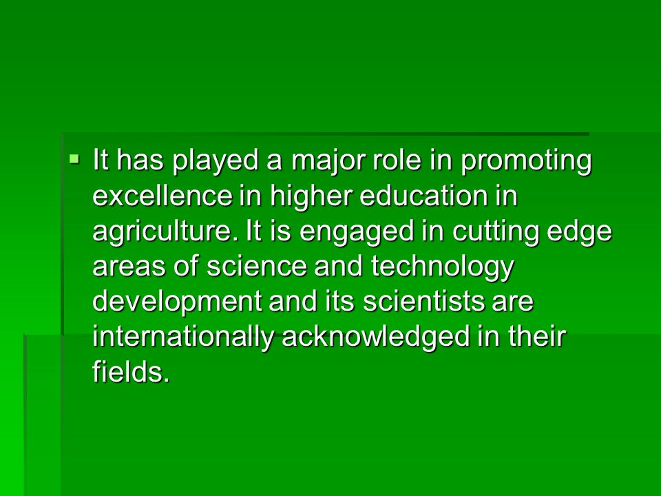  It has played a major role in promoting excellence in higher education in agriculture.