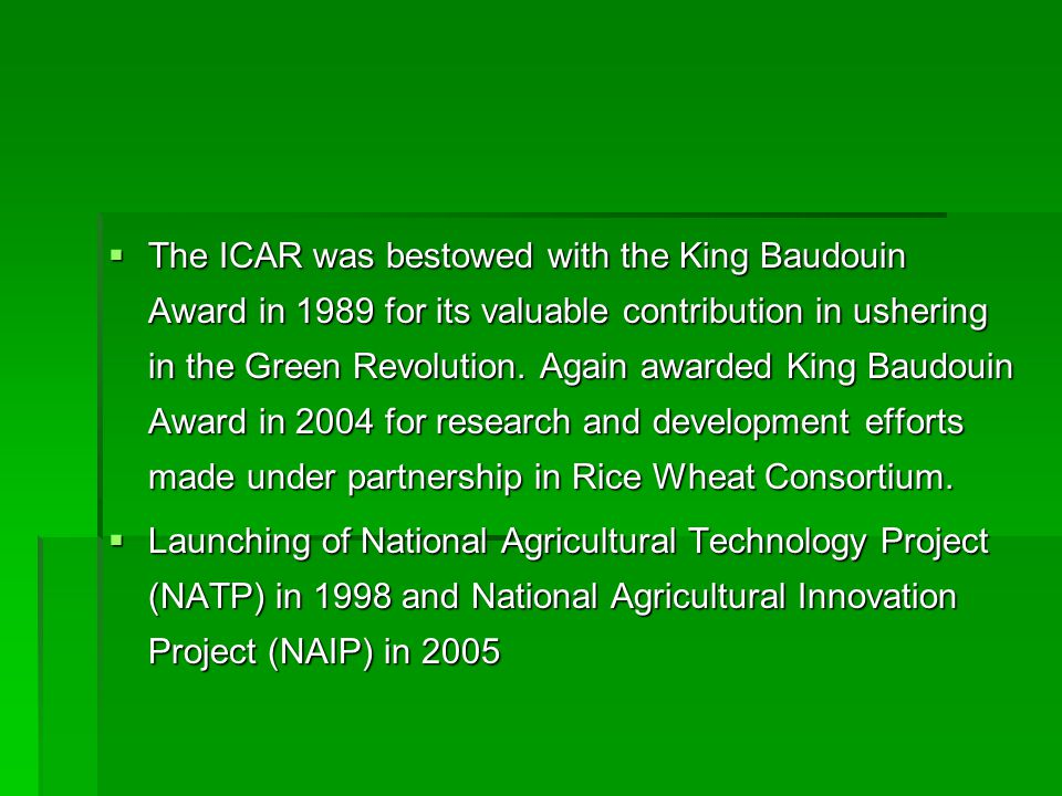  The ICAR was bestowed with the King Baudouin Award in 1989 for its valuable contribution in ushering in the Green Revolution.