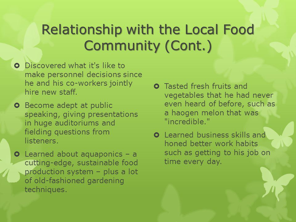 Relationship with the Local Food Community (Cont.)  Discovered what it s like to make personnel decisions since he and his co-workers jointly hire new staff.