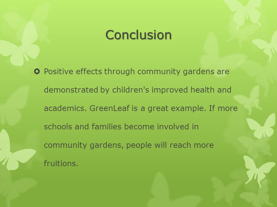Conclusion  Positive effects through community gardens are demonstrated by children s improved health and academics.