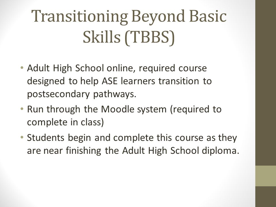 Transitioning Beyond Basic Skills (TBBS) Adult High School online, required course designed to help ASE learners transition to postsecondary pathways.