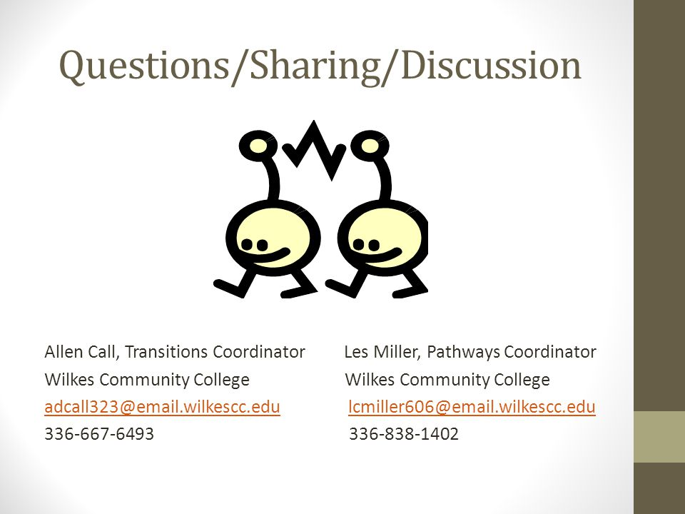 Allen Call, Transitions Coordinator Les Miller, Pathways Coordinator Wilkes Community College Questions/Sharing/Discussion
