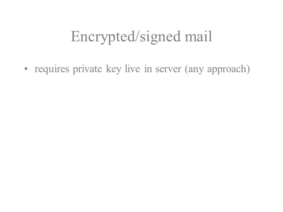 Encrypted/signed mail requires private key live in server (any approach)