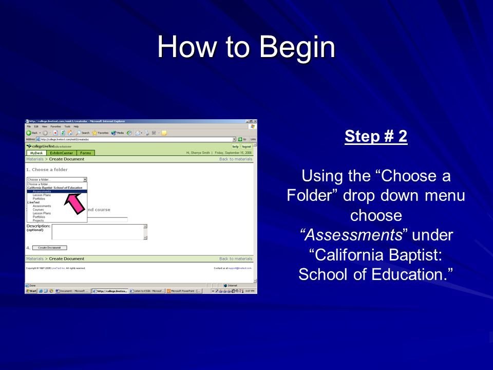 How to Begin Step # 2 Using the Choose a Folder drop down menu choose Assessments under California Baptist: School of Education.