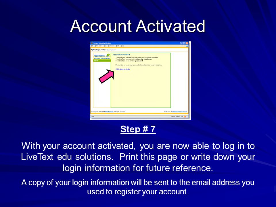 Account Activated Step # 7 With your account activated, you are now able to log in to LiveText edu solutions.