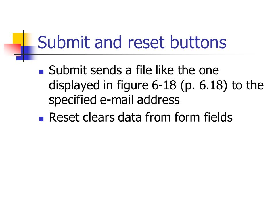 Submit and reset buttons Submit sends a file like the one displayed in figure 6-18 (p.