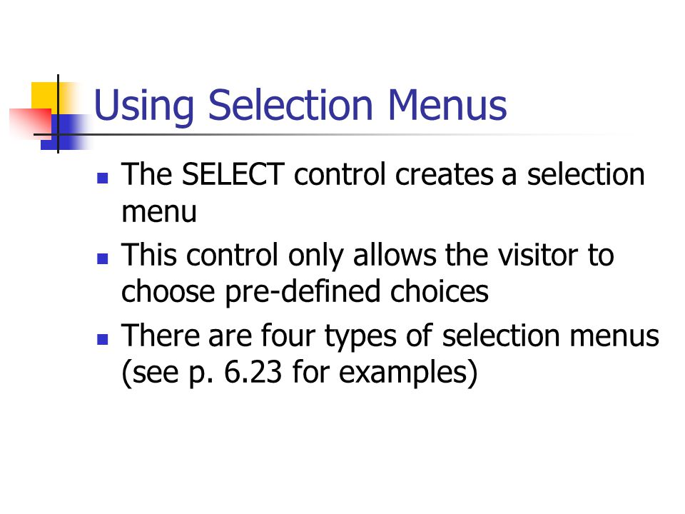 Using Selection Menus The SELECT control creates a selection menu This control only allows the visitor to choose pre-defined choices There are four types of selection menus (see p.