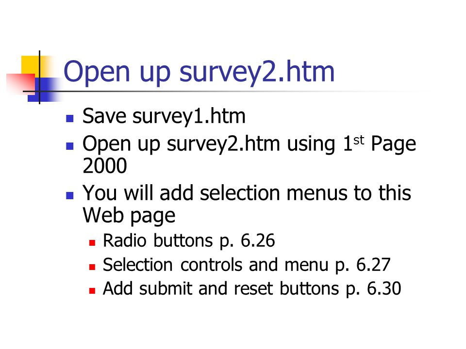 Open up survey2.htm Save survey1.htm Open up survey2.htm using 1 st Page 2000 You will add selection menus to this Web page Radio buttons p.