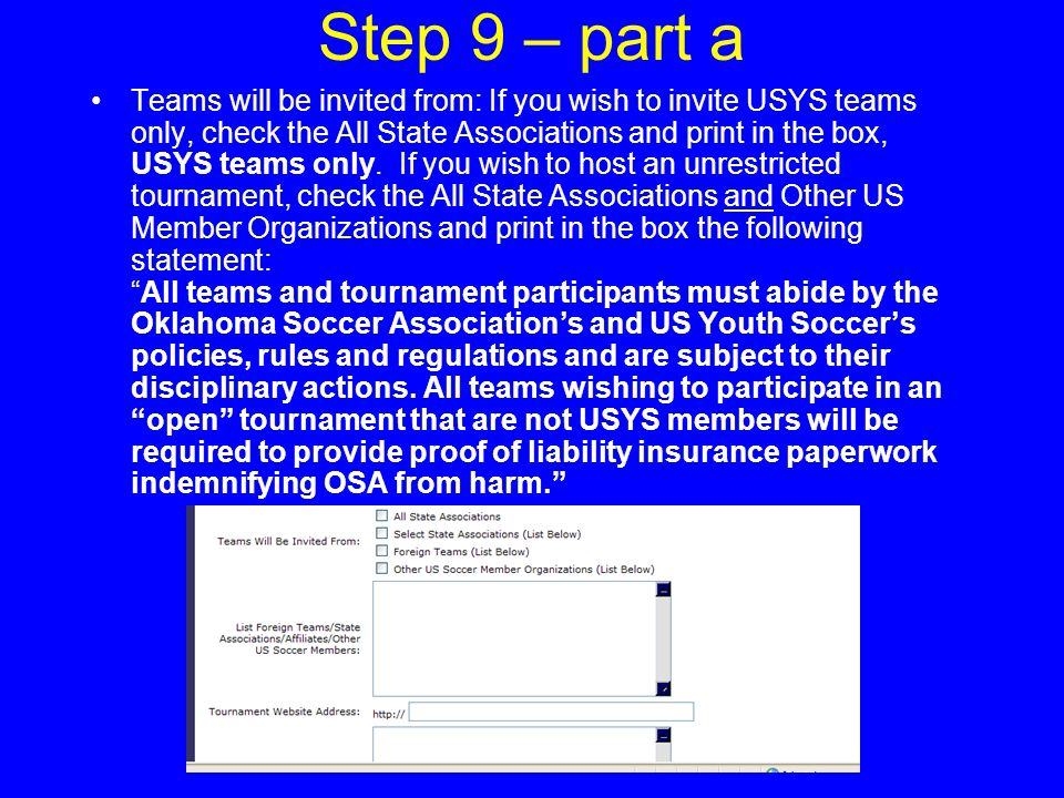 Step 9 – part a Teams will be invited from: If you wish to invite USYS teams only, check the All State Associations and print in the box, USYS teams only.