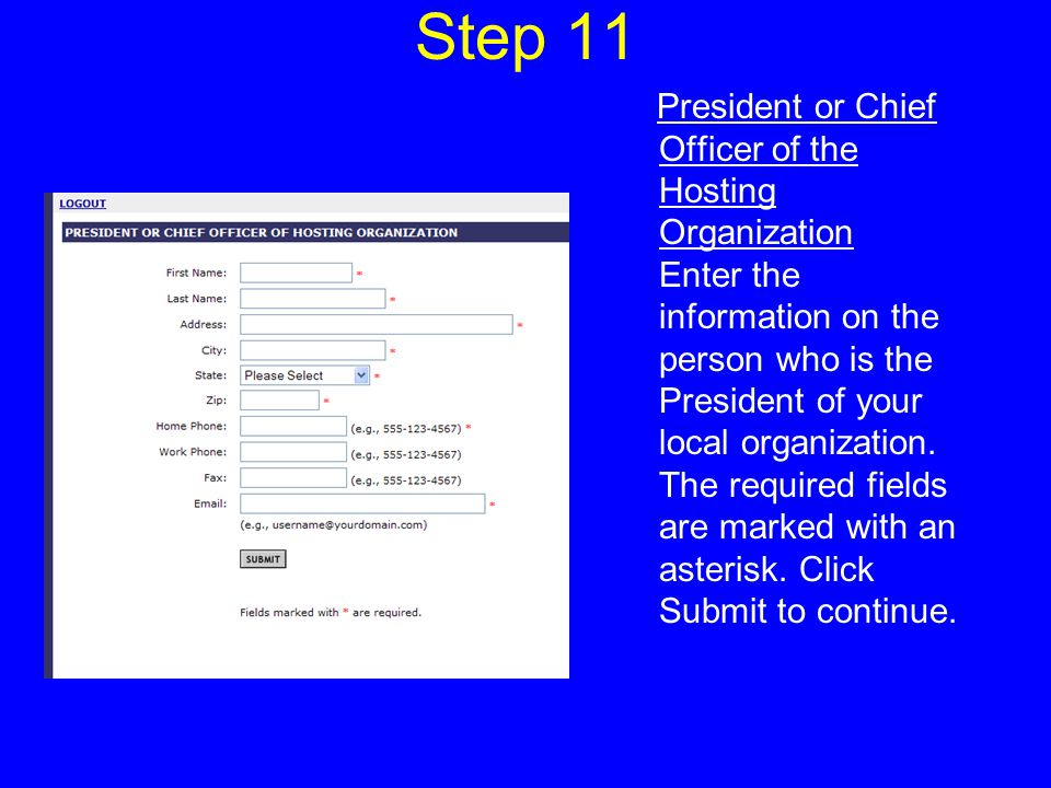 Step 11 President or Chief Officer of the Hosting Organization Enter the information on the person who is the President of your local organization.