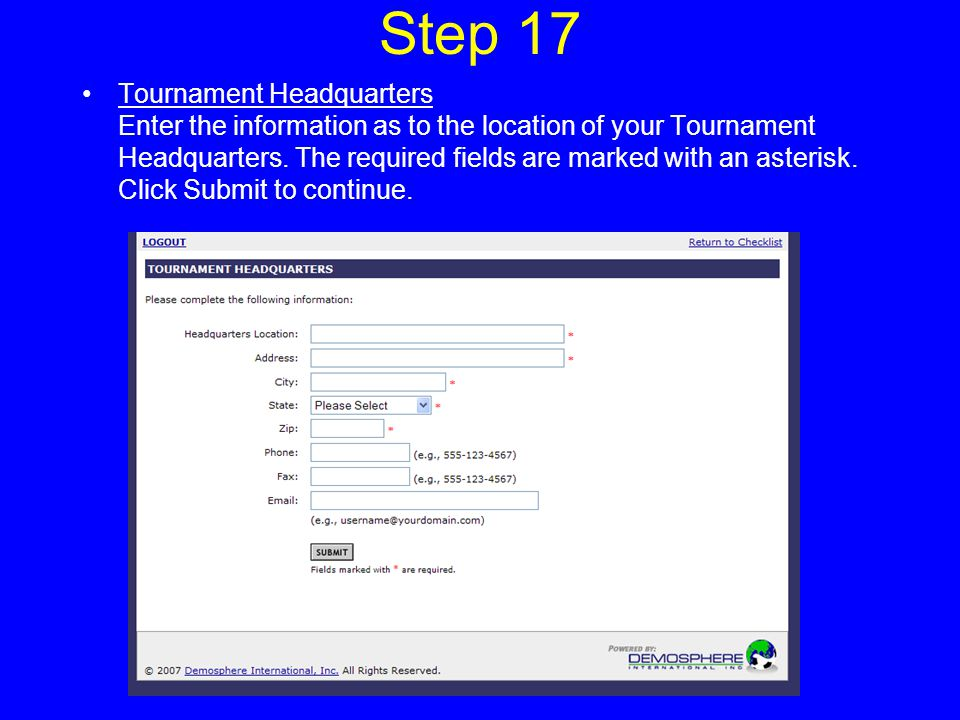 Step 17 Tournament Headquarters Enter the information as to the location of your Tournament Headquarters.