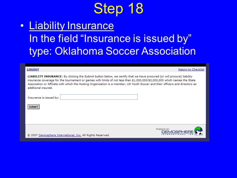 Step 18 Liability Insurance In the field Insurance is issued by type: Oklahoma Soccer Association
