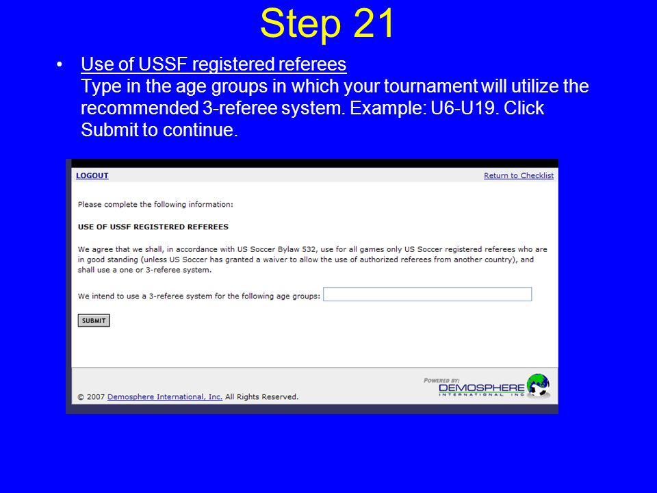 Step 21 Use of USSF registered referees Type in the age groups in which your tournament will utilize the recommended 3-referee system.