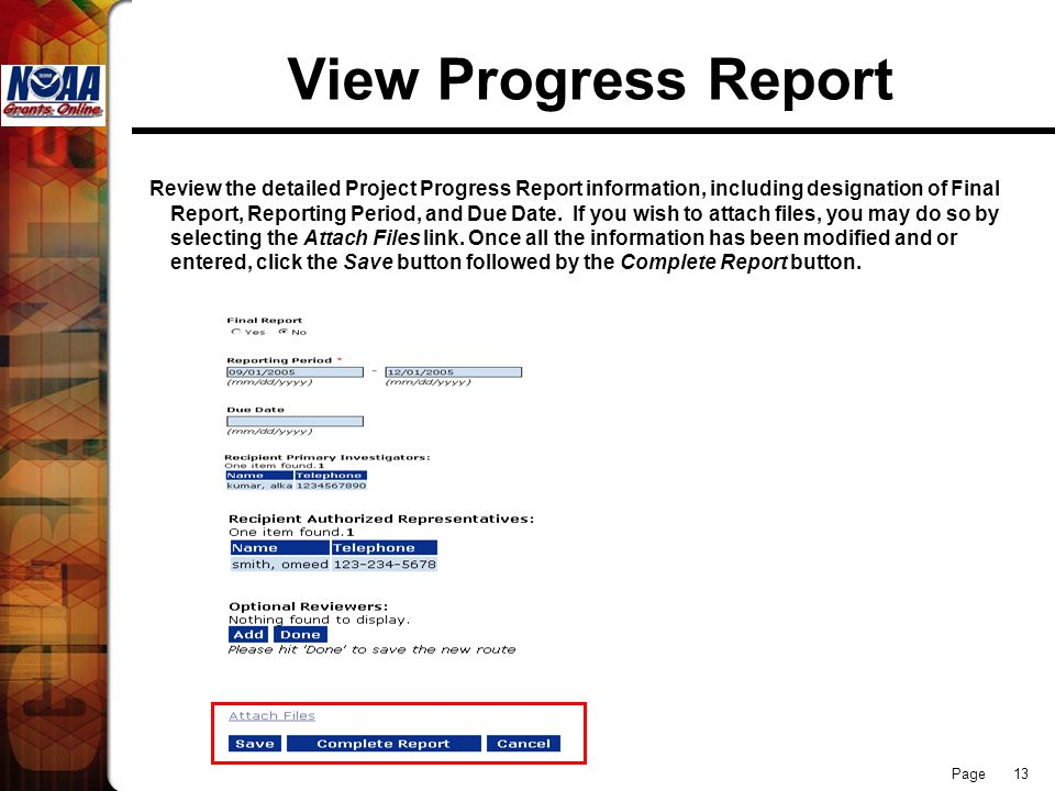 Page 13 View Progress Report Review the detailed Project Progress Report information, including designation of Final Report, Reporting Period, and Due Date.