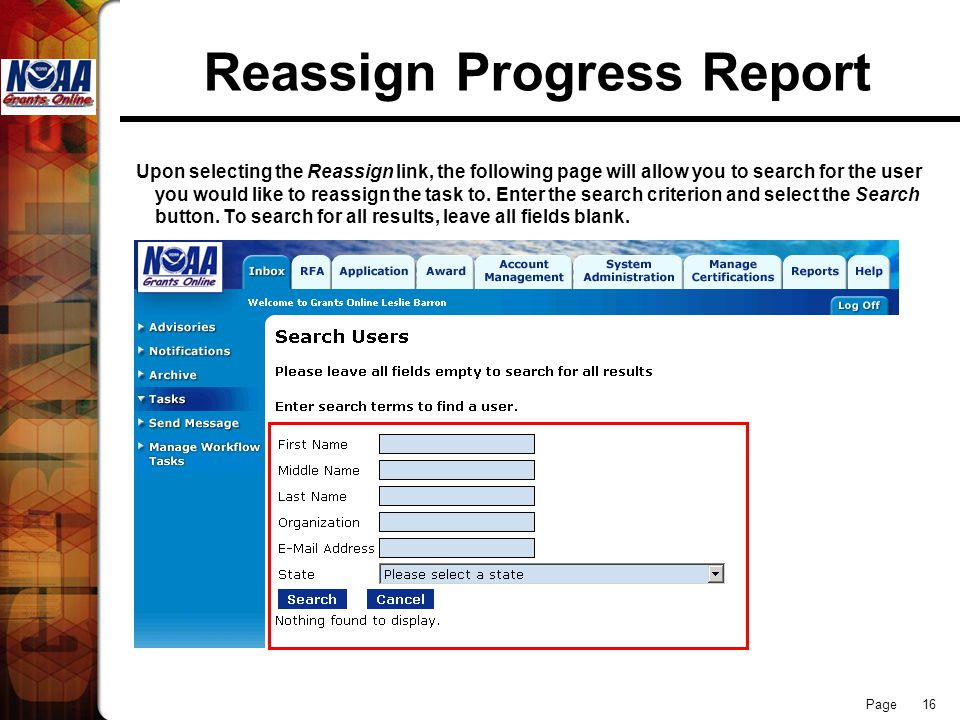 Page 16 Reassign Progress Report Upon selecting the Reassign link, the following page will allow you to search for the user you would like to reassign the task to.
