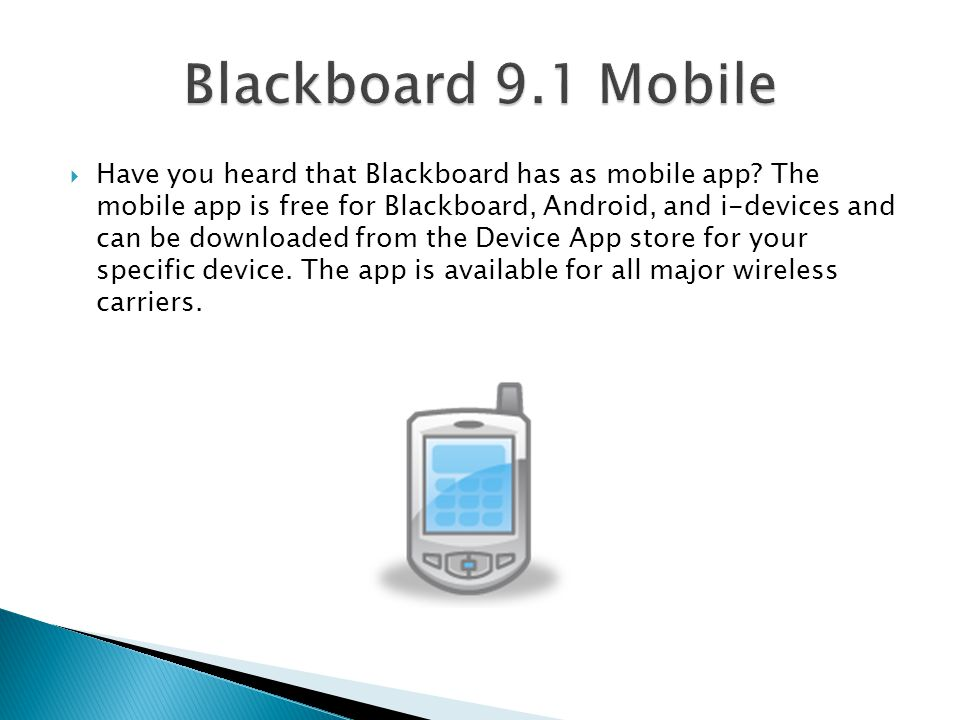  Have you heard that Blackboard has as mobile app.