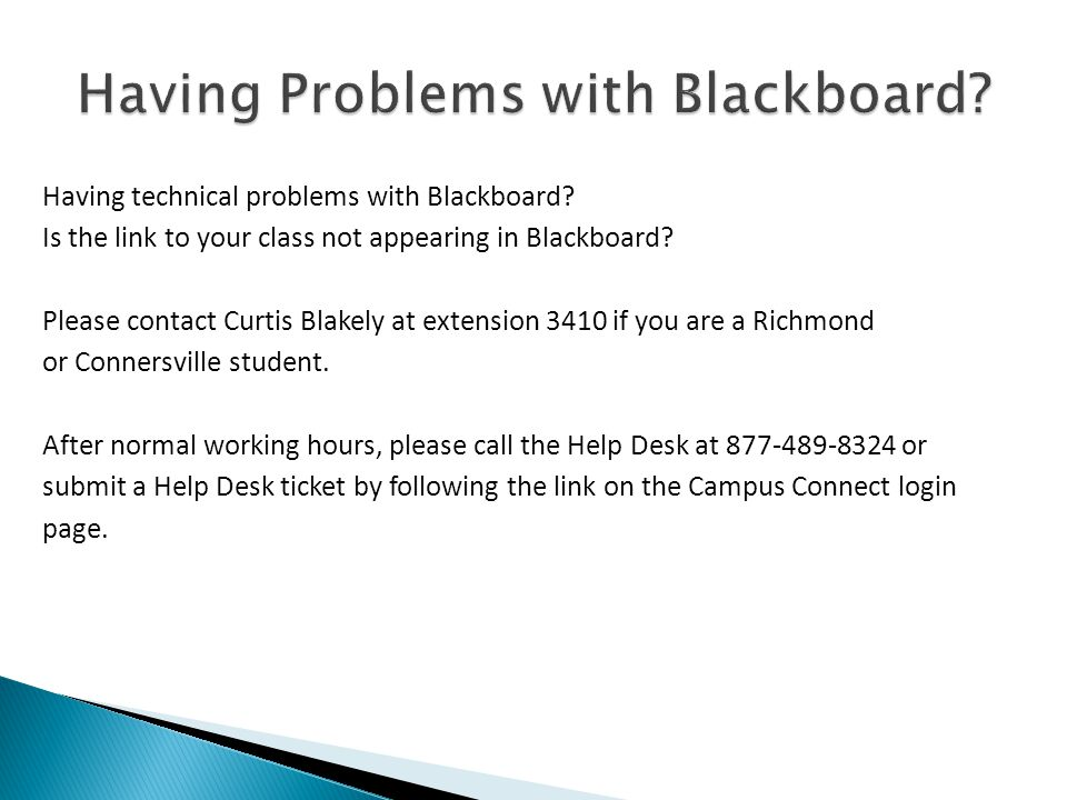 Having technical problems with Blackboard. Is the link to your class not appearing in Blackboard.