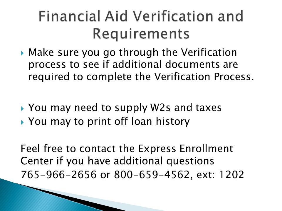  Make sure you go through the Verification process to see if additional documents are required to complete the Verification Process.