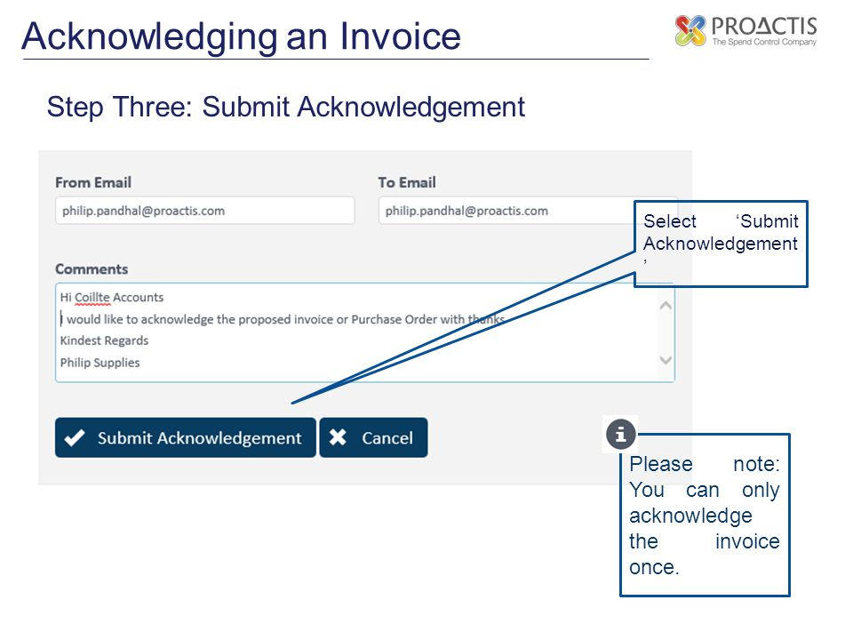 Acknowledging an Invoice Step Three: Submit Acknowledgement Select 'Submit Acknowledgement ' Please note: You can only acknowledge the invoice once.