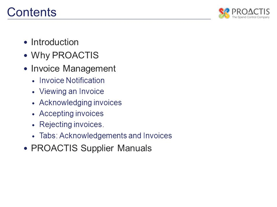 Introduction Why PROACTIS Invoice Management Invoice Notification Viewing an Invoice Acknowledging invoices Accepting invoices Rejecting invoices.