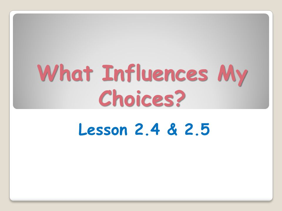 What Influences My Choices Lesson 2.4 & 2.5