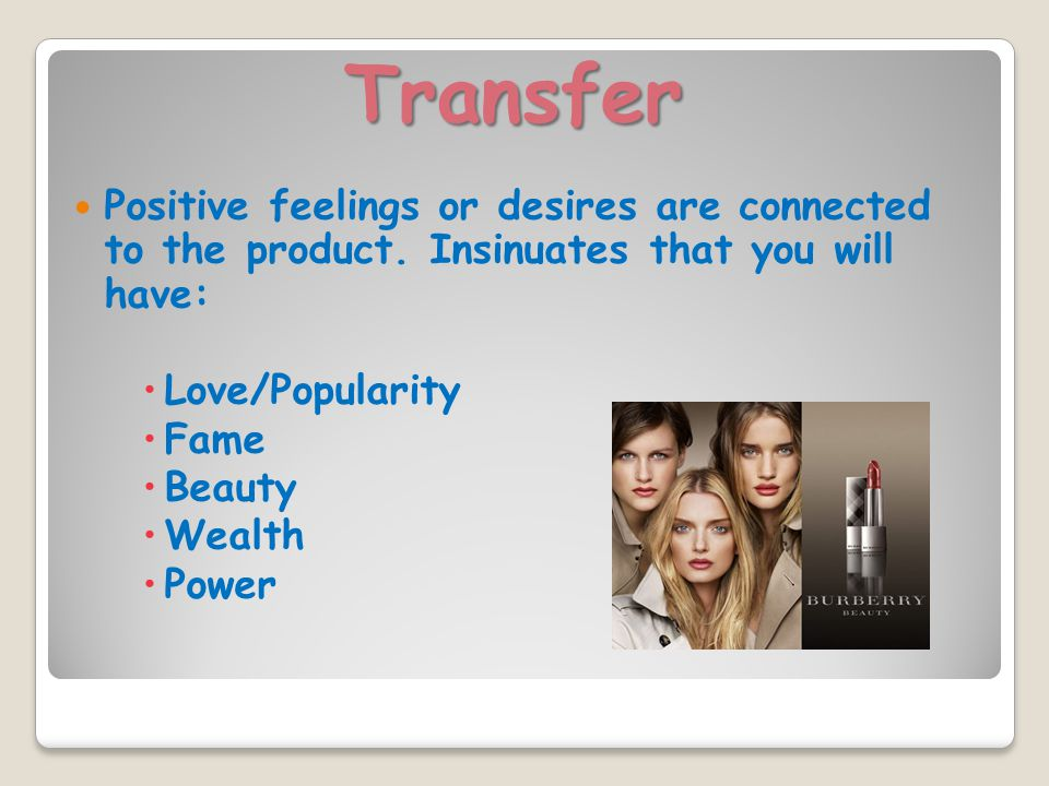 Transfer Positive feelings or desires are connected to the product.