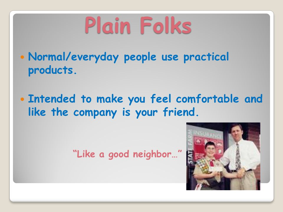 Plain Folks Normal/everyday people use practical products.