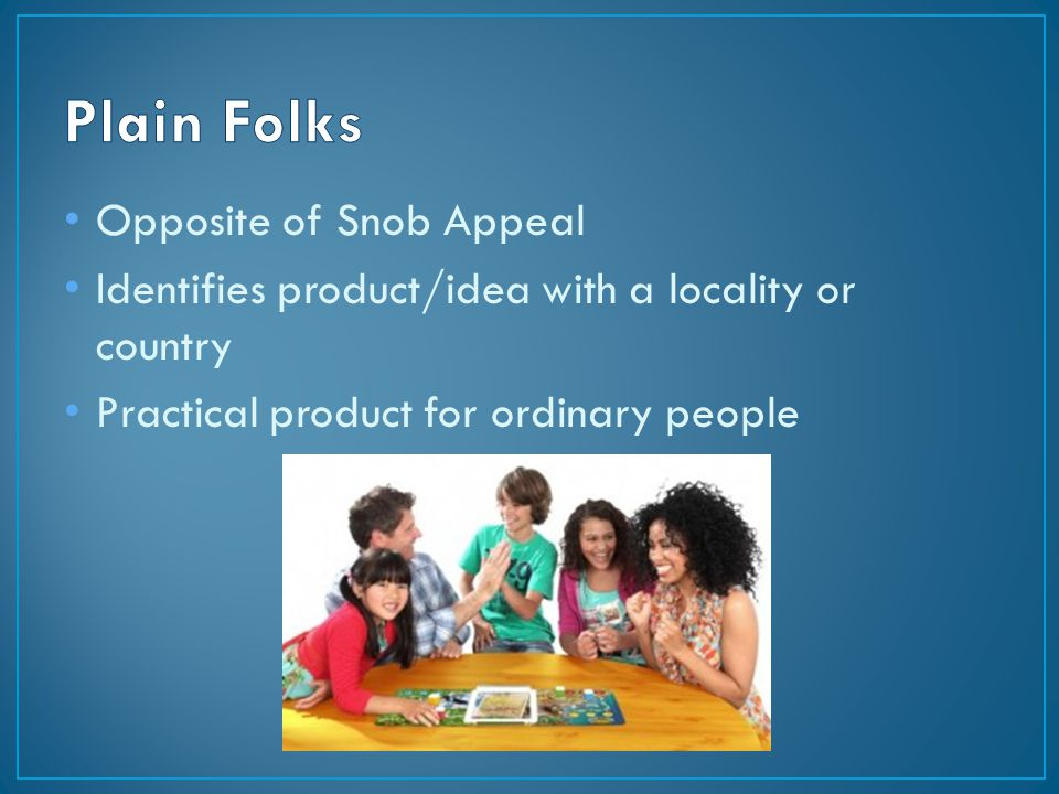 Opposite of Snob Appeal Identifies product/idea with a locality or country Practical product for ordinary people